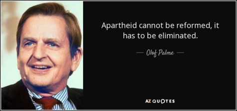 quote-apartheid-cannot-be-reformed-it-has-to-be-eliminated-olof-palme-72-86-22